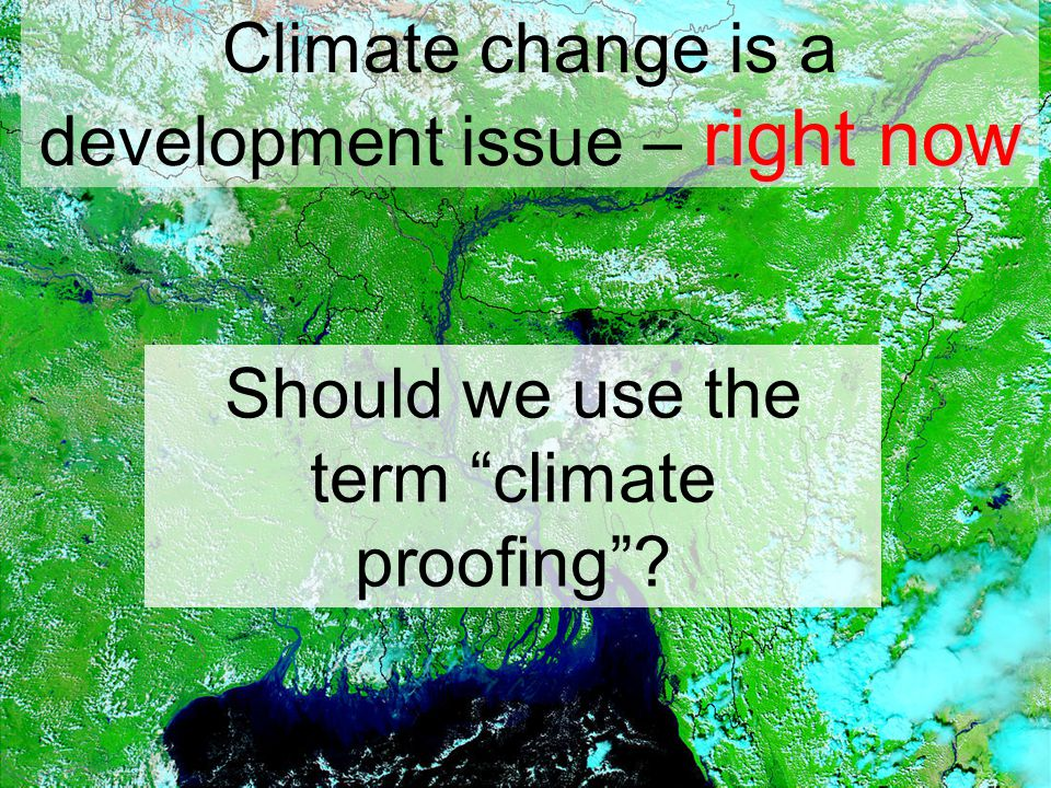 A climate risk approach Climate risk management means that the Bank should assess, and where necessary act upon, the threats and opportunities that result from both existing and future climate variability, including those deriving from climate change, in all project and country level activities.