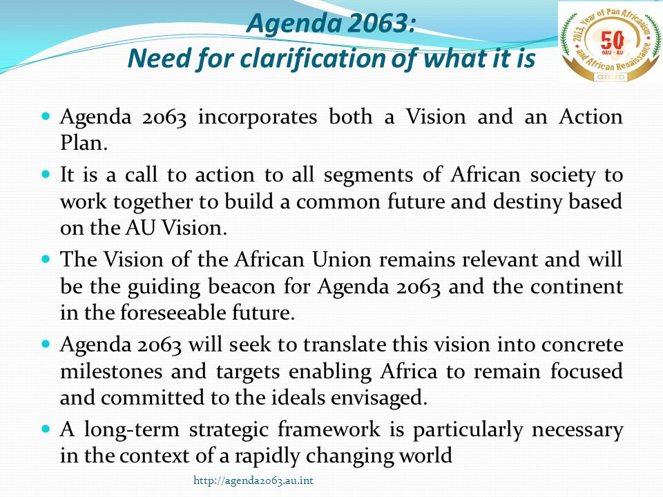 Agenda 2063: Need for clarification of what it is Agenda 2063 incorporates both a Vision and an Action Plan.