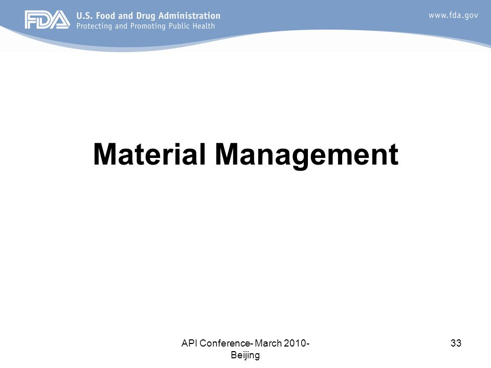 API Conference- March 2010- Beijing 33 Material Management