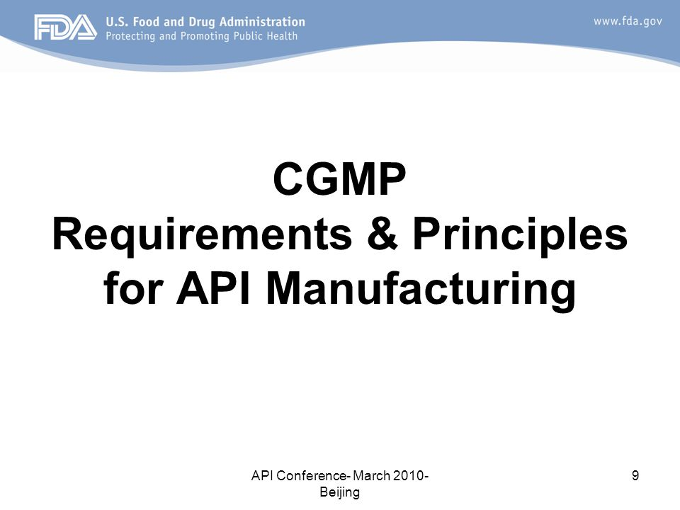 API Conference- March 2010- Beijing 9 CGMP Requirements & Principles for API Manufacturing