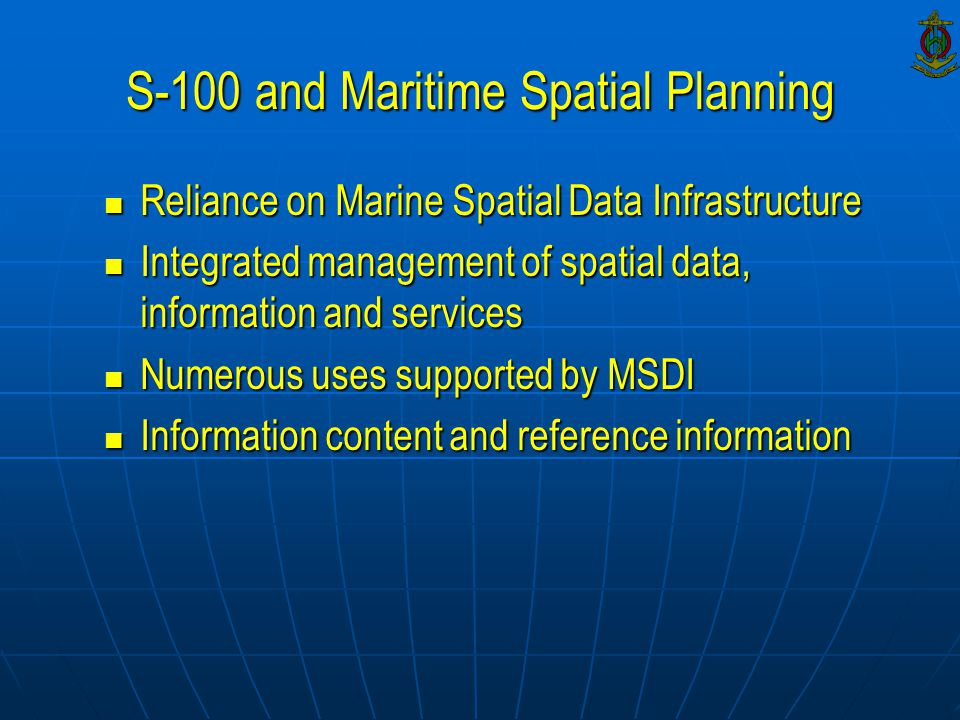 S-100 and Maritime Spatial Planning Reliance on Marine Spatial Data Infrastructure Reliance on Marine Spatial Data Infrastructure Integrated managemen
