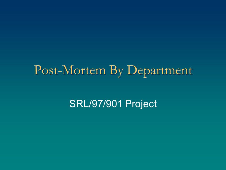 Post-Mortem By Department SRL/97/901 Project