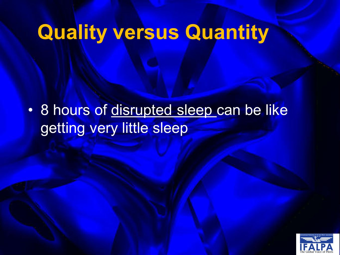 Quality versus Quantity 8 hours of disrupted sleep can be like getting very little sleep