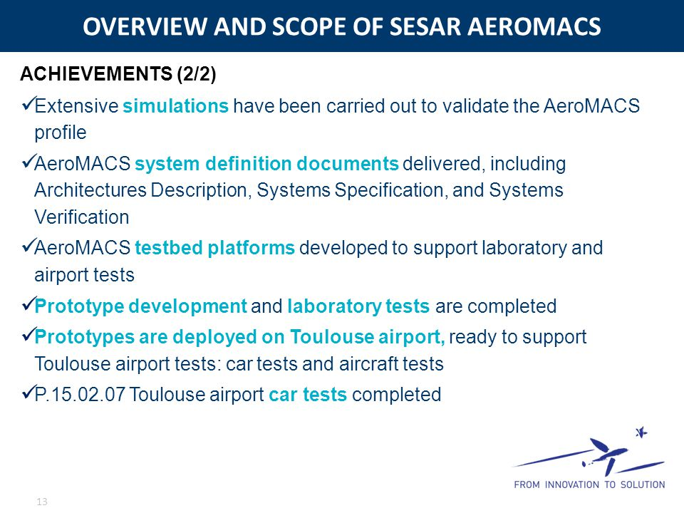 OVERVIEW AND SCOPE OF SESAR AEROMACS 13 Extensive simulations have been carried out to validate the AeroMACS profile AeroMACS system definition docume