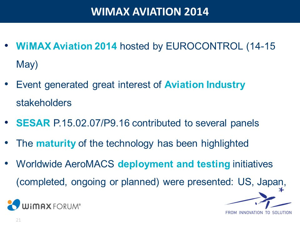 WIMAX AVIATION 2014 21 WiMAX Aviation 2014 hosted by EUROCONTROL (14-15 May) Event generated great interest of Aviation Industry stakeholders SESAR P.