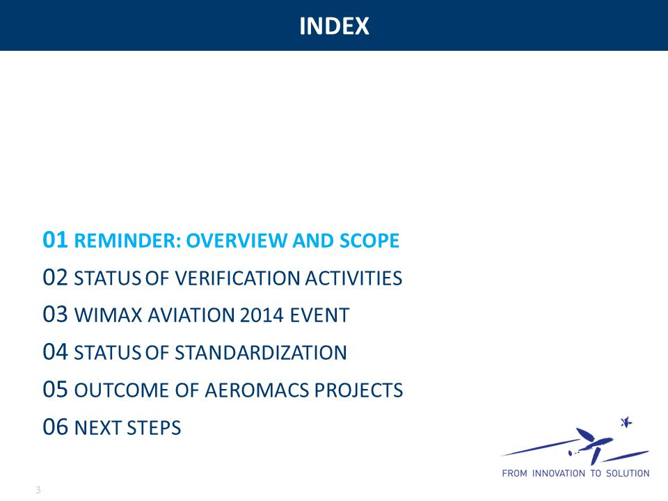 INDEX 3 01 REMINDER: OVERVIEW AND SCOPE 02 STATUS OF VERIFICATION ACTIVITIES 03 WIMAX AVIATION 2014 EVENT 04 STATUS OF STANDARDIZATION 05 OUTCOME OF A