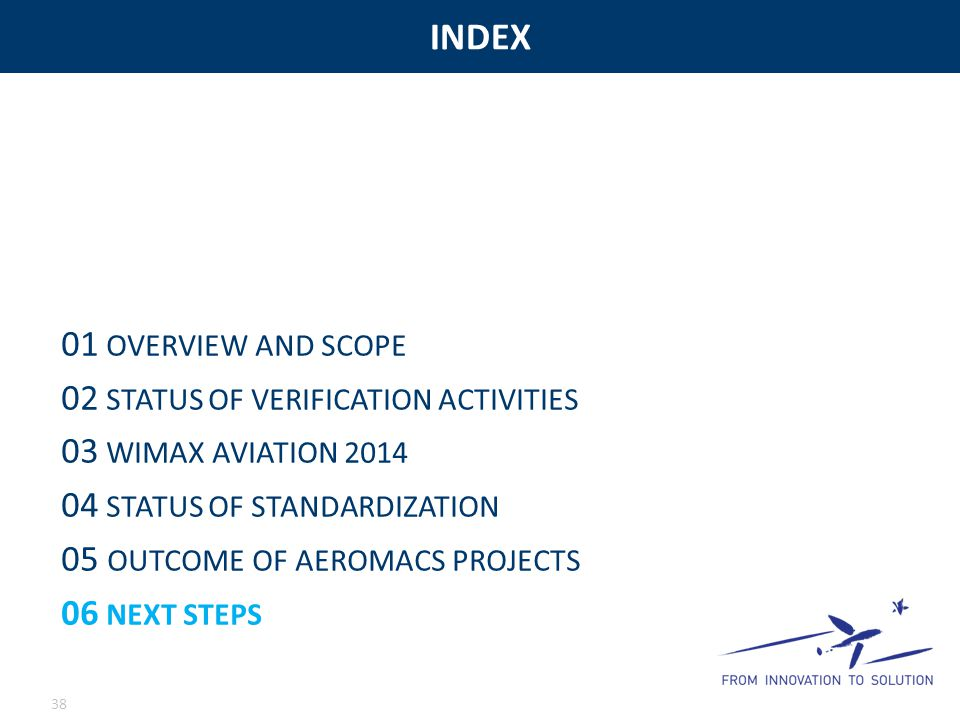 INDEX 38 01 OVERVIEW AND SCOPE 02 STATUS OF VERIFICATION ACTIVITIES 03 WIMAX AVIATION 2014 04 STATUS OF STANDARDIZATION 05 OUTCOME OF AEROMACS PROJECT