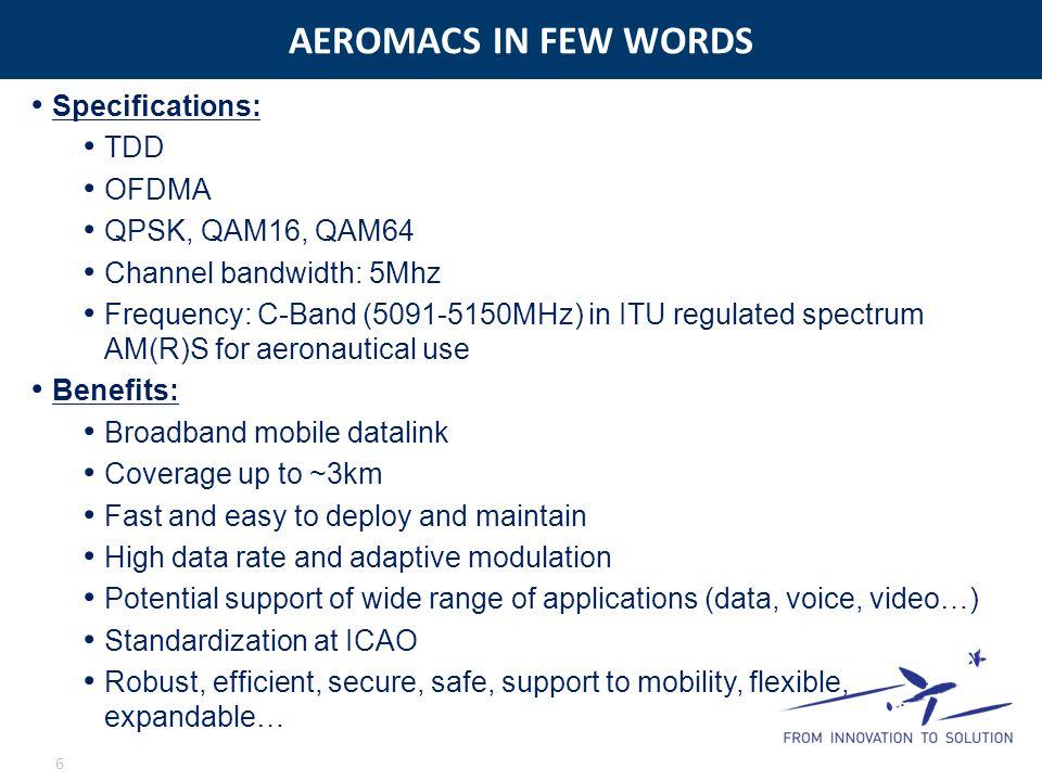 AEROMACS IN FEW WORDS 6 Specifications: TDD OFDMA QPSK, QAM16, QAM64 Channel bandwidth: 5Mhz Frequency: C-Band (5091-5150MHz) in ITU regulated spectru