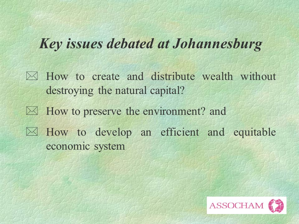 Key issues debated at Johannesburg *How to create and distribute wealth without destroying the natural capital.