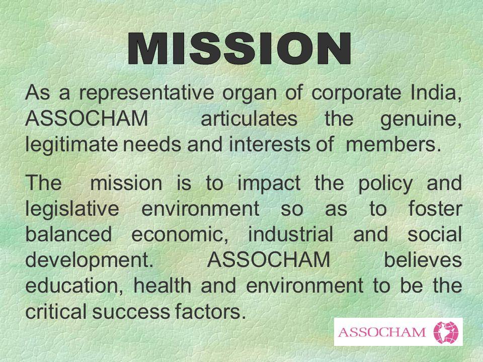 As a representative organ of corporate India, ASSOCHAM articulates the genuine, legitimate needs and interests of members.