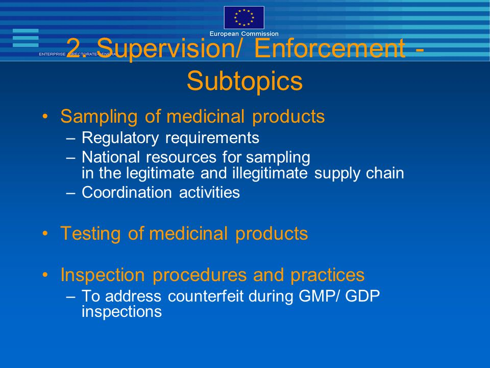 2. Supervision/ Enforcement - Subtopics Sampling of medicinal products –Regulatory requirements –National resources for sampling in the legitimate and