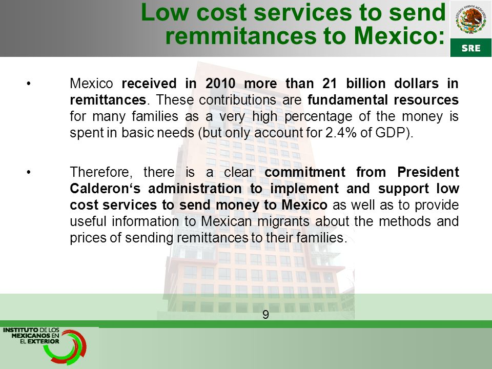 Low cost services to send remmitances to Mexico: Directo a México: Service provided through the US and Mexico Central banks with the following benefits: 1) Efficiency: Payments processed by the central banks in both countries.
