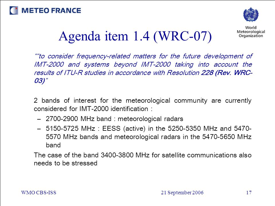 """WMO CBS-ISS21 September 200617 Agenda item 1.4 (WRC-07) """"""""to consider frequency-related matters for the future development of IMT‑2000 and systems bey"""