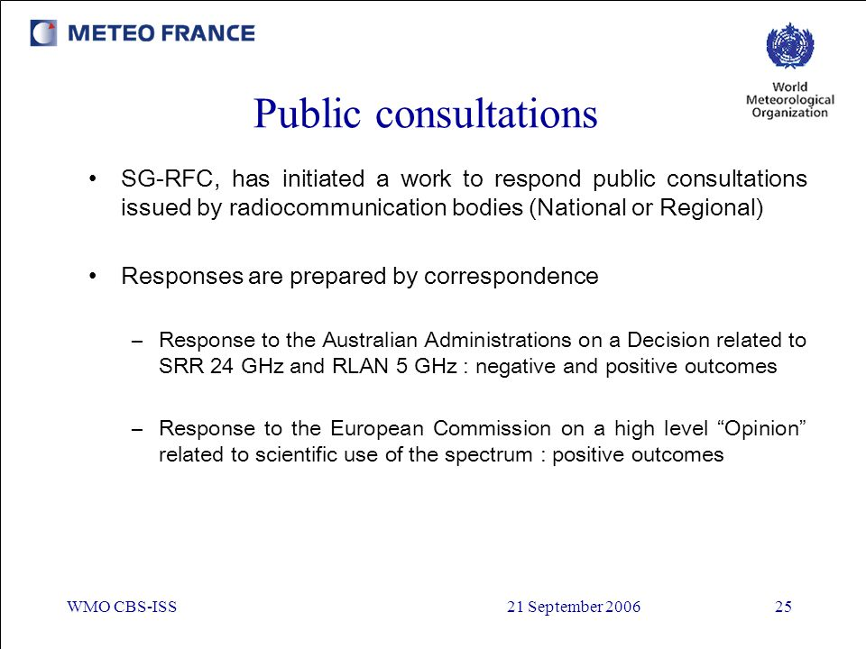 WMO CBS-ISS21 September 200625 Public consultations SG-RFC, has initiated a work to respond public consultations issued by radiocommunication bodies (