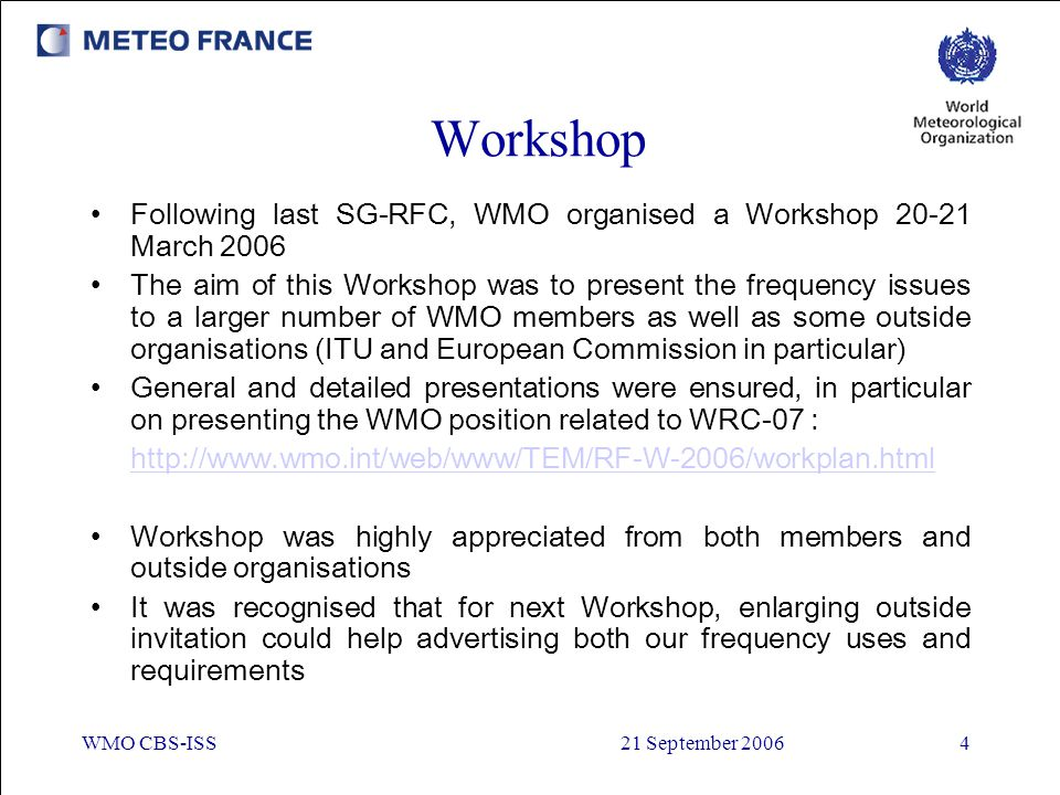 WMO CBS-ISS21 September 20064 Workshop Following last SG-RFC, WMO organised a Workshop 20-21 March 2006 The aim of this Workshop was to present the fr