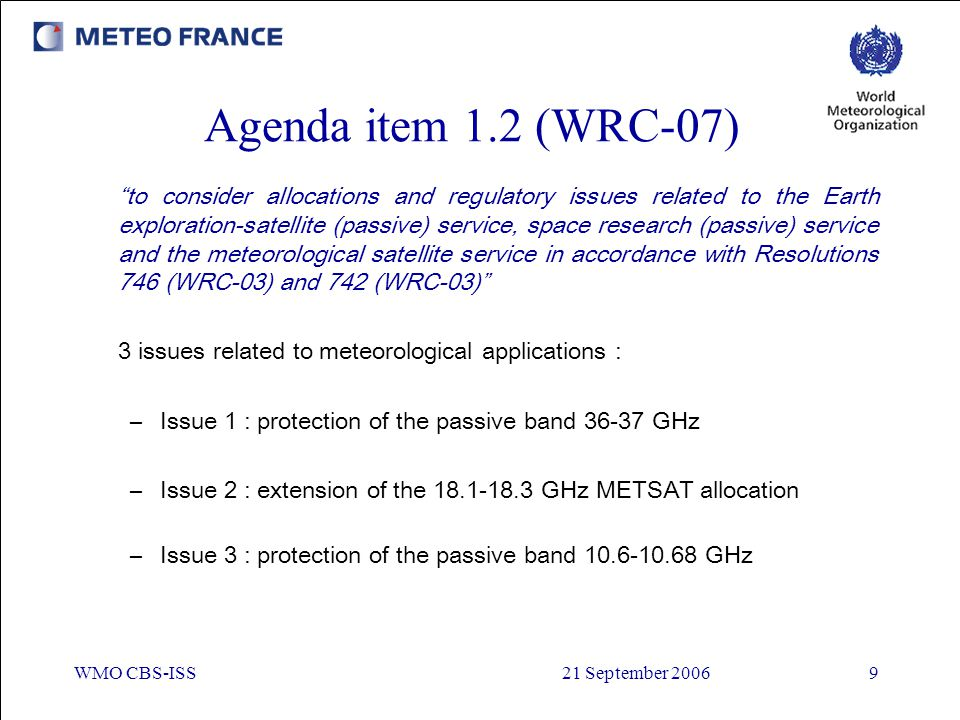 """WMO CBS-ISS21 September 20069 Agenda item 1.2 (WRC-07) """"to consider allocations and regulatory issues related to the Earth exploration-satellite (pass"""