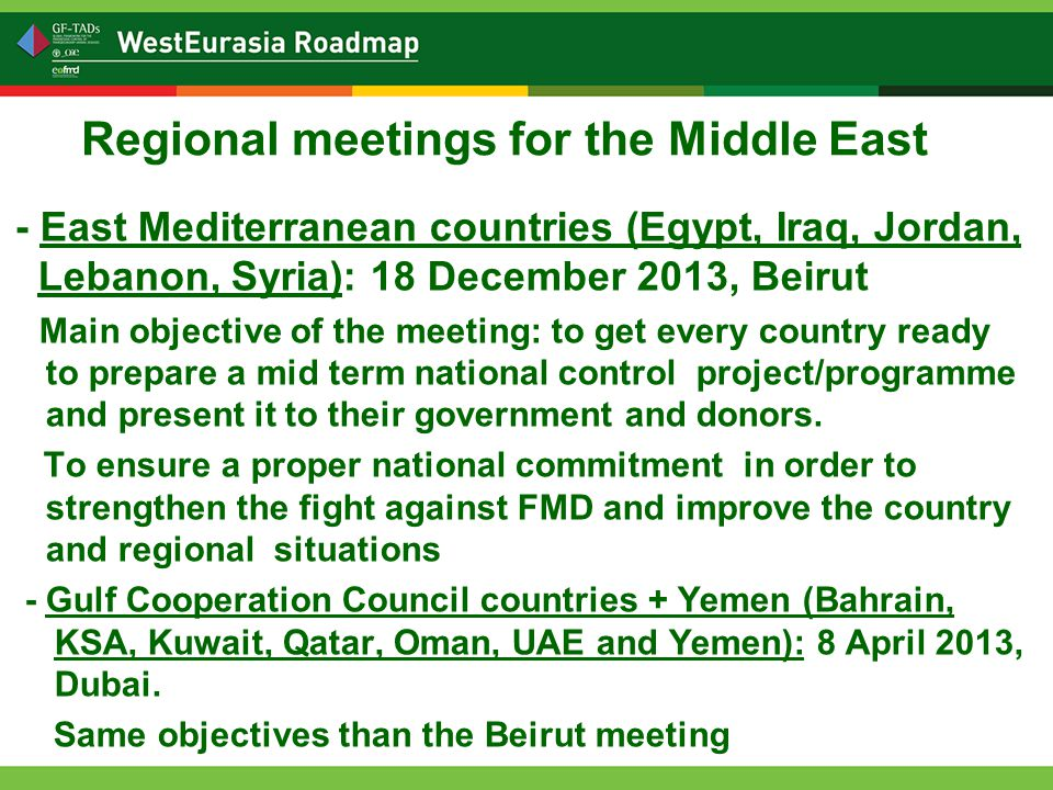 - East Mediterranean countries (Egypt, Iraq, Jordan, Lebanon, Syria): 18 December 2013, Beirut Main objective of the meeting: to get every country ready to prepare a mid term national control project/programme and present it to their government and donors.