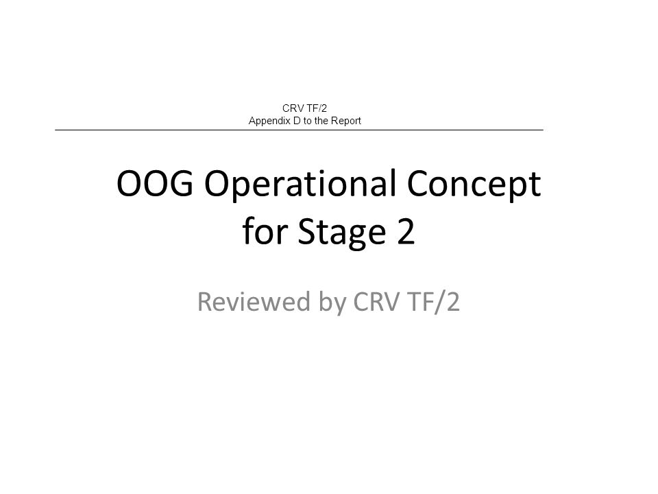 Outline What is expected from OOG: Analysis of current provisions in DOA and CONOPS A 24/7 OOG Service monitoring.