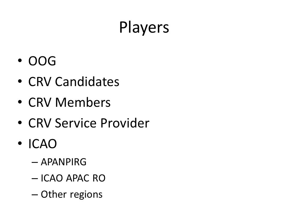 Players OOG CRV Candidates CRV Members CRV Service Provider ICAO – APANPIRG – ICAO APAC RO – Other regions