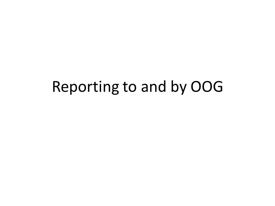 Reporting to and by OOG