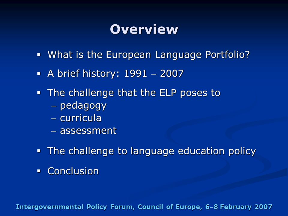 Intergovernmental Policy Forum, Council of Europe, 68 February 2007 Overview  What is the European Language Portfolio.