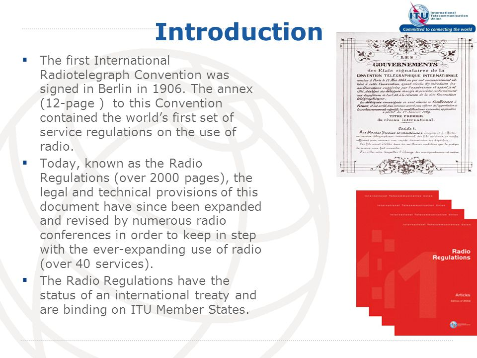 Introduction  The first International Radiotelegraph Convention was signed in Berlin in 1906.