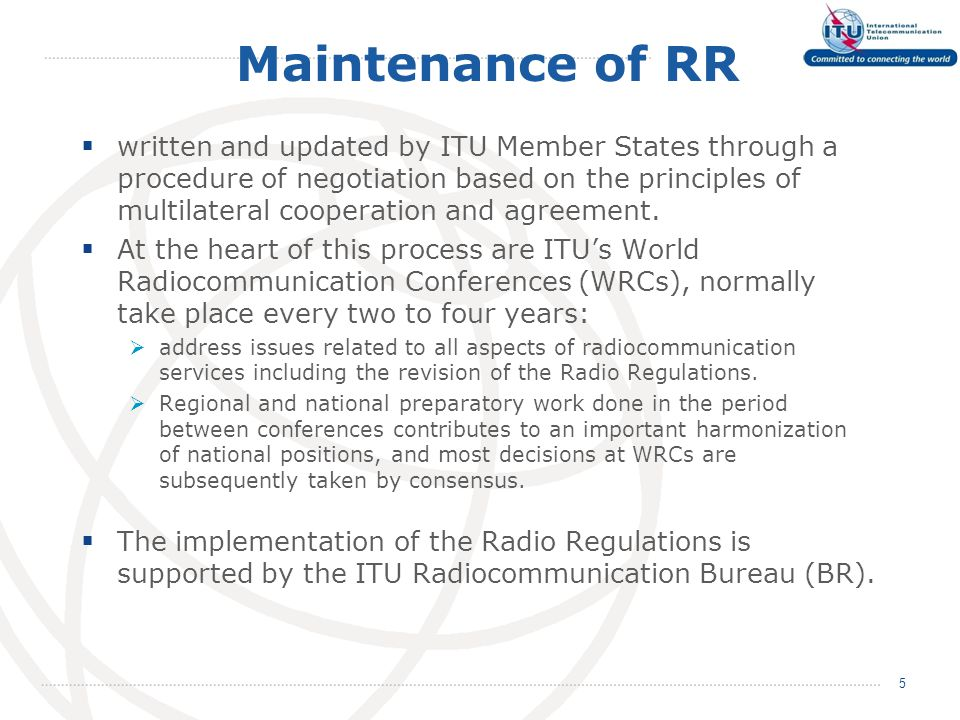 Maintenance of RR  written and updated by ITU Member States through a procedure of negotiation based on the principles of multilateral cooperation and agreement.
