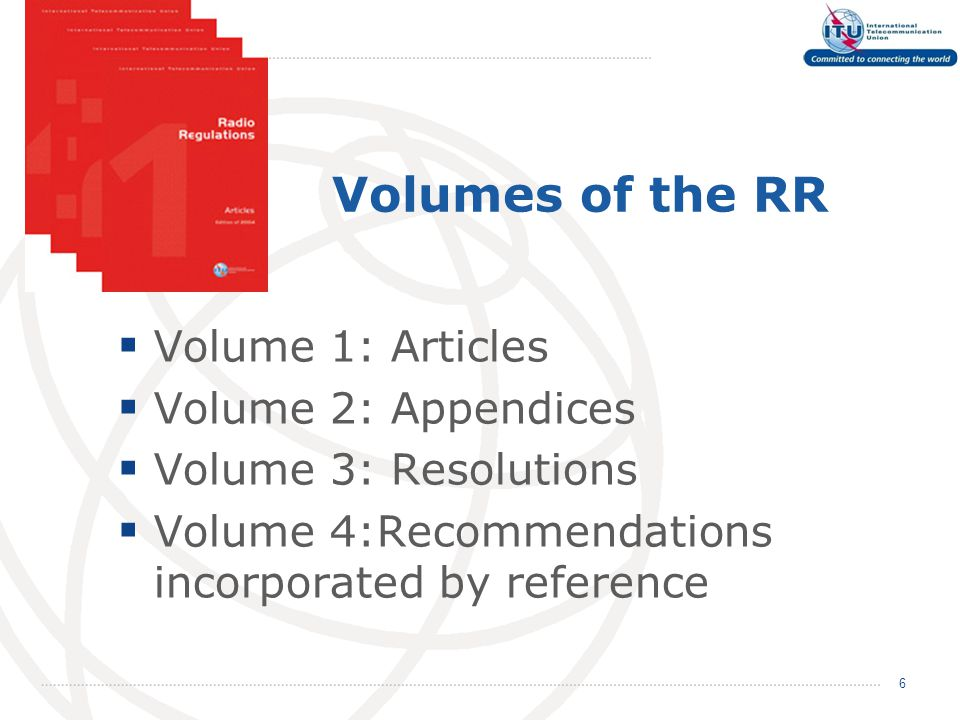 Volumes of the RR  Volume 1: Articles  Volume 2: Appendices  Volume 3: Resolutions  Volume 4:Recommendations incorporated by reference 6