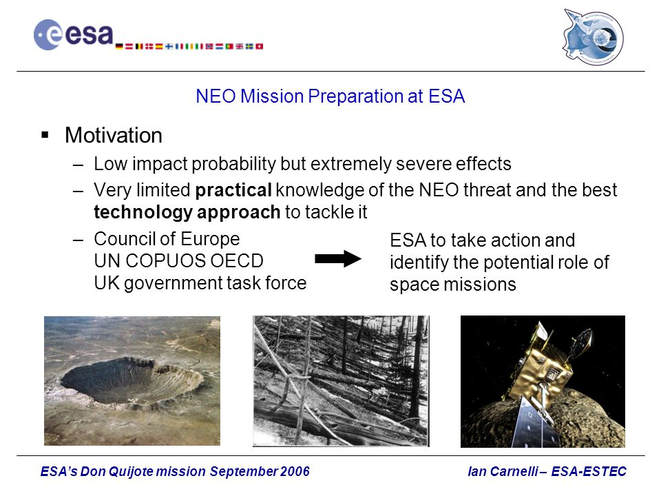 Ian Carnelli – ESA-ESTECESA's Don Quijote mission September 2006 NEO Mission Preparation at ESA  Motivation –Low impact probability but extremely sev