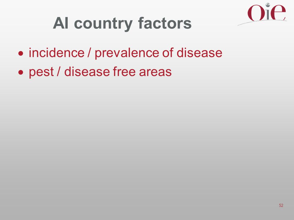52 AI country factors  incidence / prevalence of disease  pest / disease free areas
