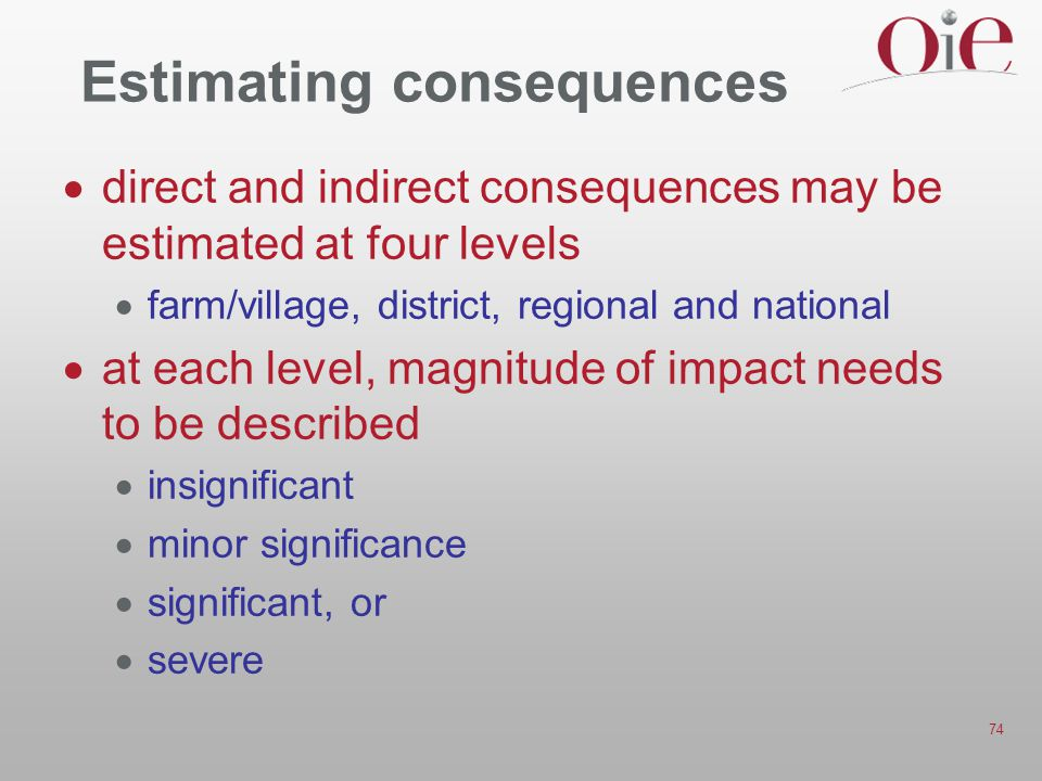 74 Estimating consequences  direct and indirect consequences may be estimated at four levels  farm/village, district, regional and national  at eac