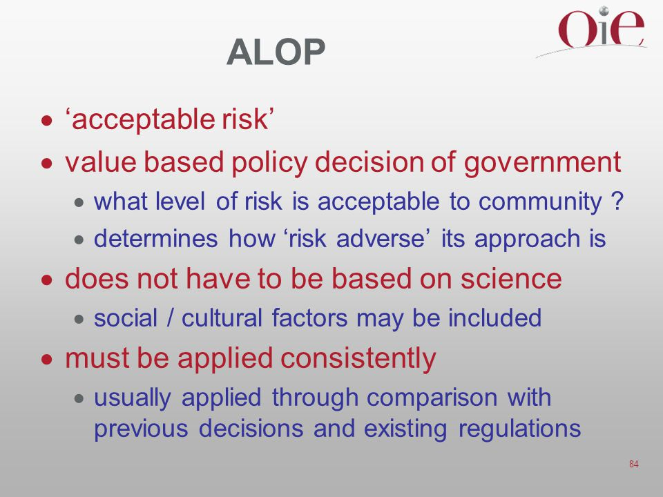 84 ALOP  'acceptable risk'  value based policy decision of government  what level of risk is acceptable to community ?  determines how 'risk adver