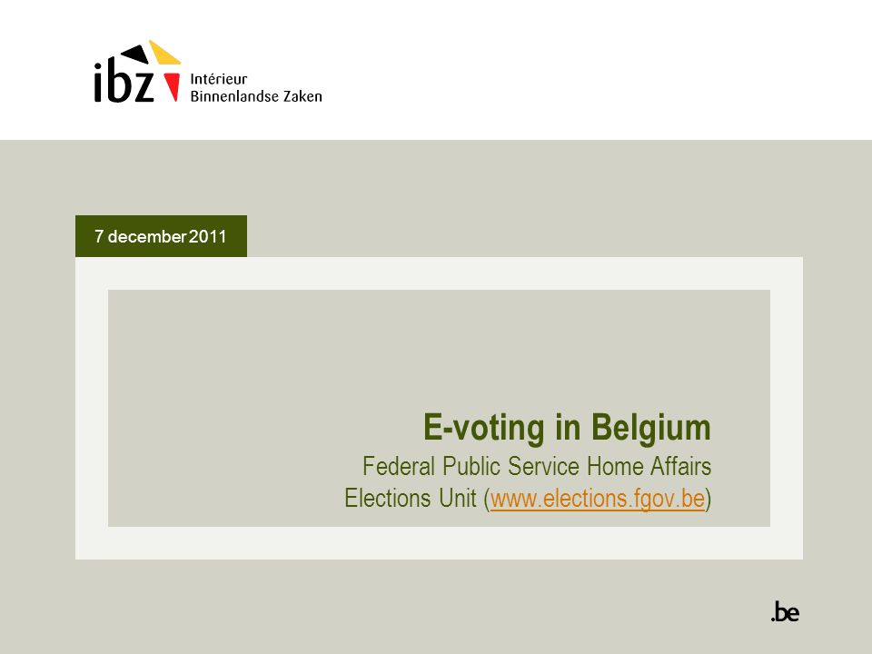7 december 2011 E-voting in Belgium Federal Public Service Home Affairs Elections Unit (www.elections.fgov.be)www.elections.fgov.be