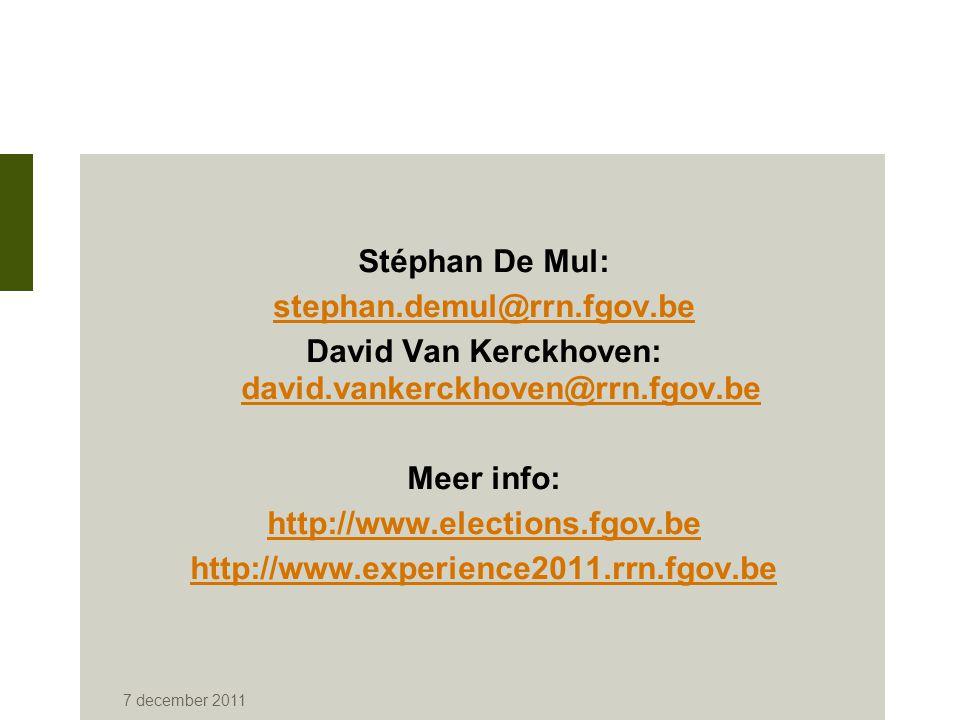 Stéphan De Mul: stephan.demul@rrn.fgov.be David Van Kerckhoven: david.vankerckhoven@rrn.fgov.be david.vankerckhoven@rrn.fgov.be Meer info: http://www.elections.fgov.be http://www.experience2011.rrn.fgov.be