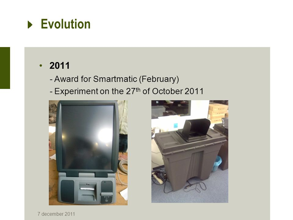 Evolution 2011 -Award for Smartmatic (February) -Experiment on the 27 th of October 2011 7 december 2011