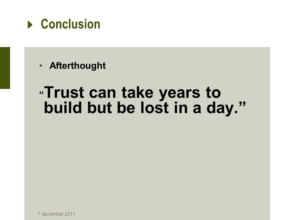 Conclusion Afterthought Trust can take years to build but be lost in a day. 7 december 2011