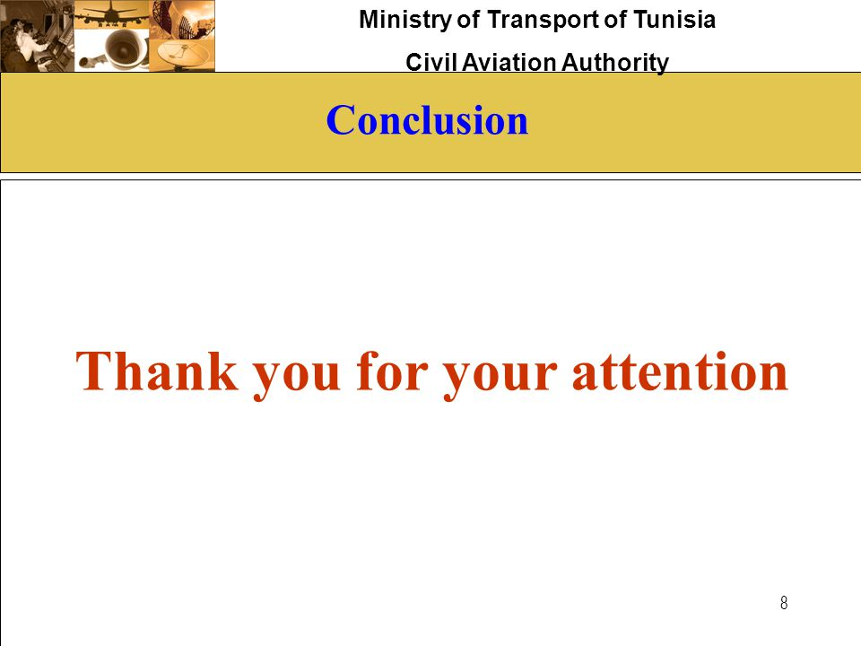 Ministry of Transport of Tunisia Civil Aviation Authority 8 Conclusion Thank you for your attention