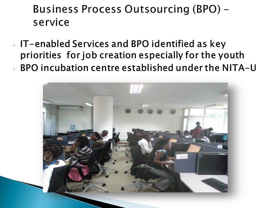 IT-enabled Services and BPO identified as key priorities for job creation especially for the youth BPO incubation centre established under the NITA-U
