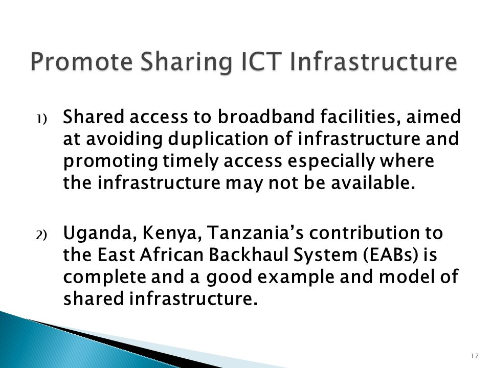 1) Shared access to broadband facilities, aimed at avoiding duplication of infrastructure and promoting timely access especially where the infrastructure may not be available.