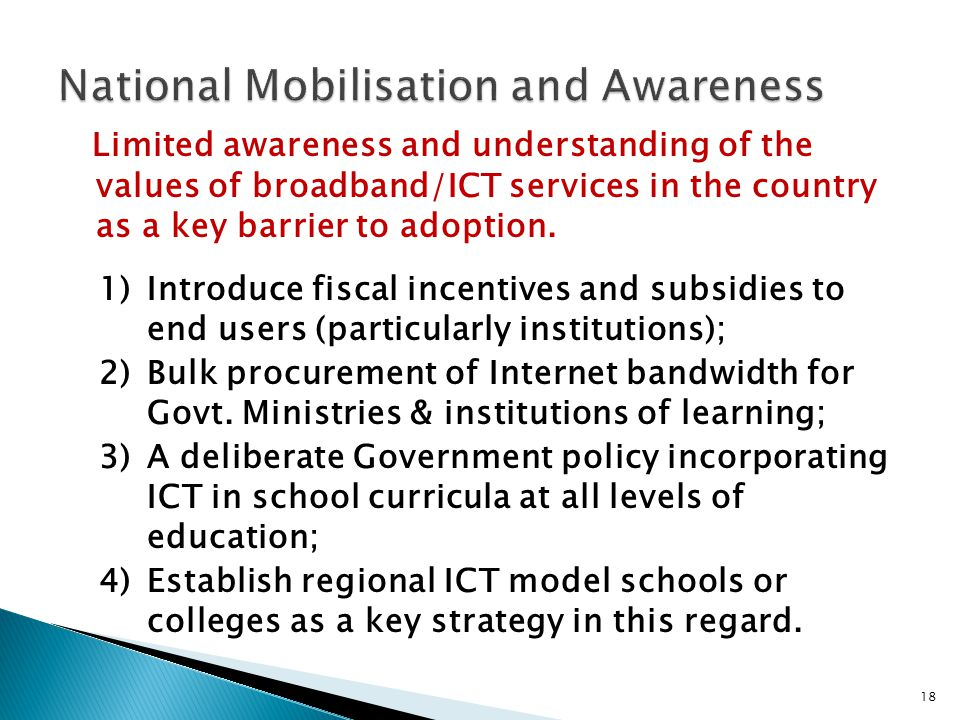 Limited awareness and understanding of the values of broadband/ICT services in the country as a key barrier to adoption.