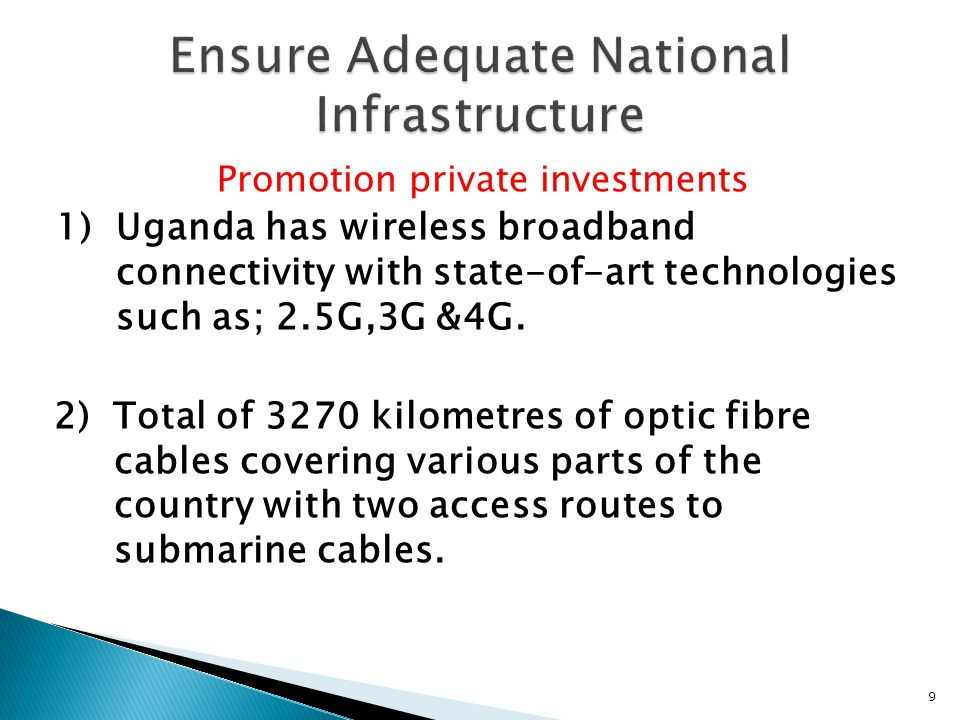 Promotion private investments 1)Uganda has wireless broadband connectivity with state-of-art technologies such as; 2.5G,3G &4G.