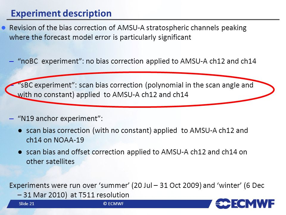Slide 21© ECMWF Experiment description ● Revision of the bias correction of AMSU-A stratospheric channels peaking where the forecast model error is pa