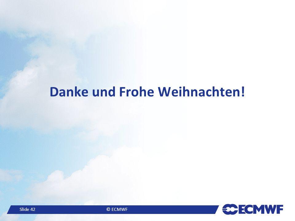 Slide 42© ECMWF Danke und Frohe Weihnachten!