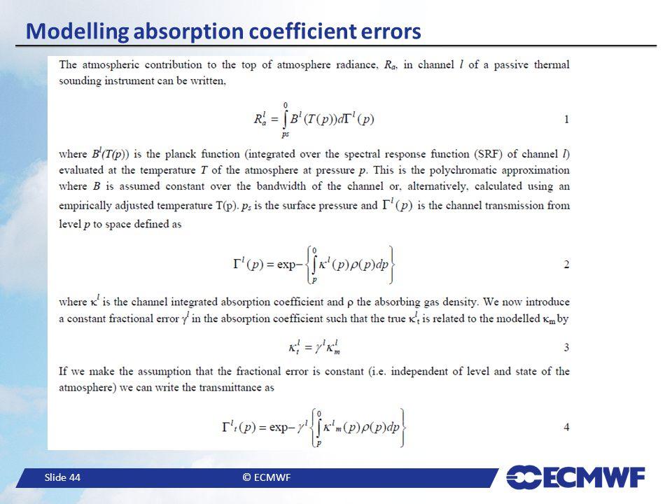 Slide 44© ECMWF Modelling absorption coefficient errors