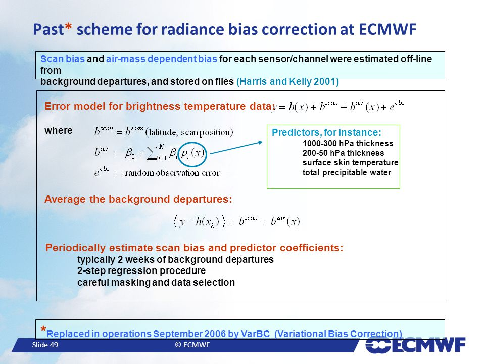 Slide 49© ECMWF Scan bias and air-mass dependent bias for each sensor/channel were estimated off-line from background departures, and stored on files