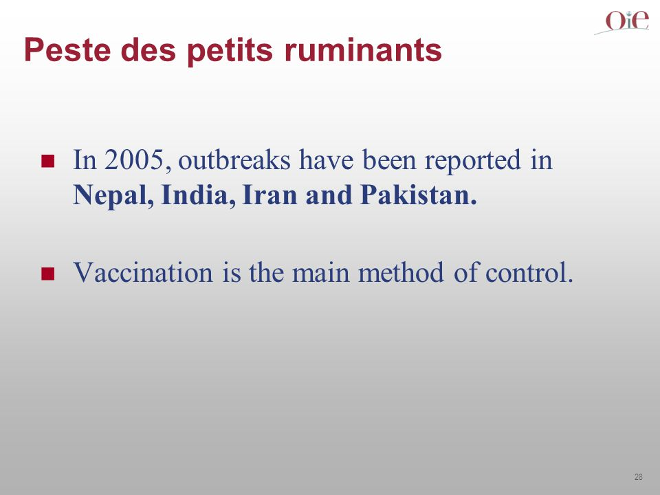 28 Peste des petits ruminants In 2005, outbreaks have been reported in Nepal, India, Iran and Pakistan.