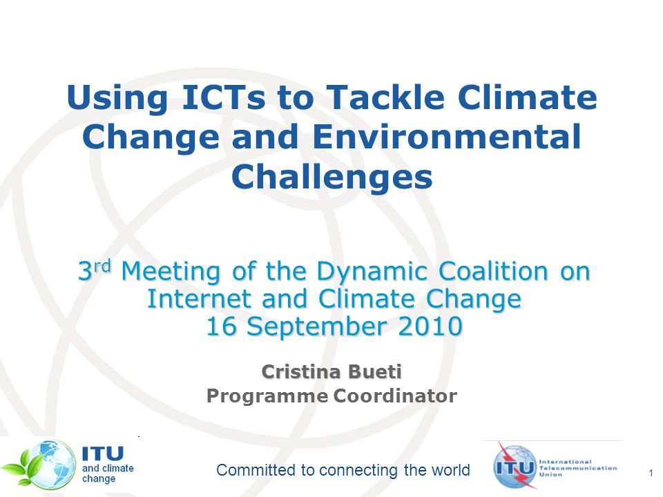 Committed to connecting the world Related Links  ITU and climate change http://www.itu.int/themes/climate/  ITU-T and climate change http://www.itu.int/ITU-T/climatechange/  ITU-T Study Group 5 http://www.itu.int/ITU-T/studygroups/com05/index.asp  ITU events on climate change: http://www.itu.int/themes/climate/meetings.html  ITU Symposia on ICTs and Climate Change http://www.itu.int/ITU-T/worksem/climatechange/ http://www.itu.int/ITU-T/worksem/climatechange/ 22