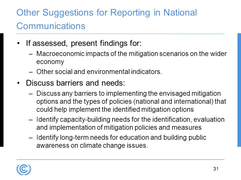 3.31 Other Suggestions for Reporting in National Communications If assessed, present findings for: –Macroeconomic impacts of the mitigation scenarios on the wider economy –Other social and environmental indicators.