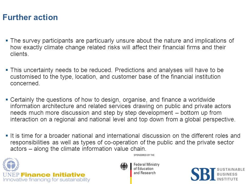 20 Further action  The survey participants are particuarly unsure about the nature and implications of how exactly climate change related risks will affect their financial firms and their clients.
