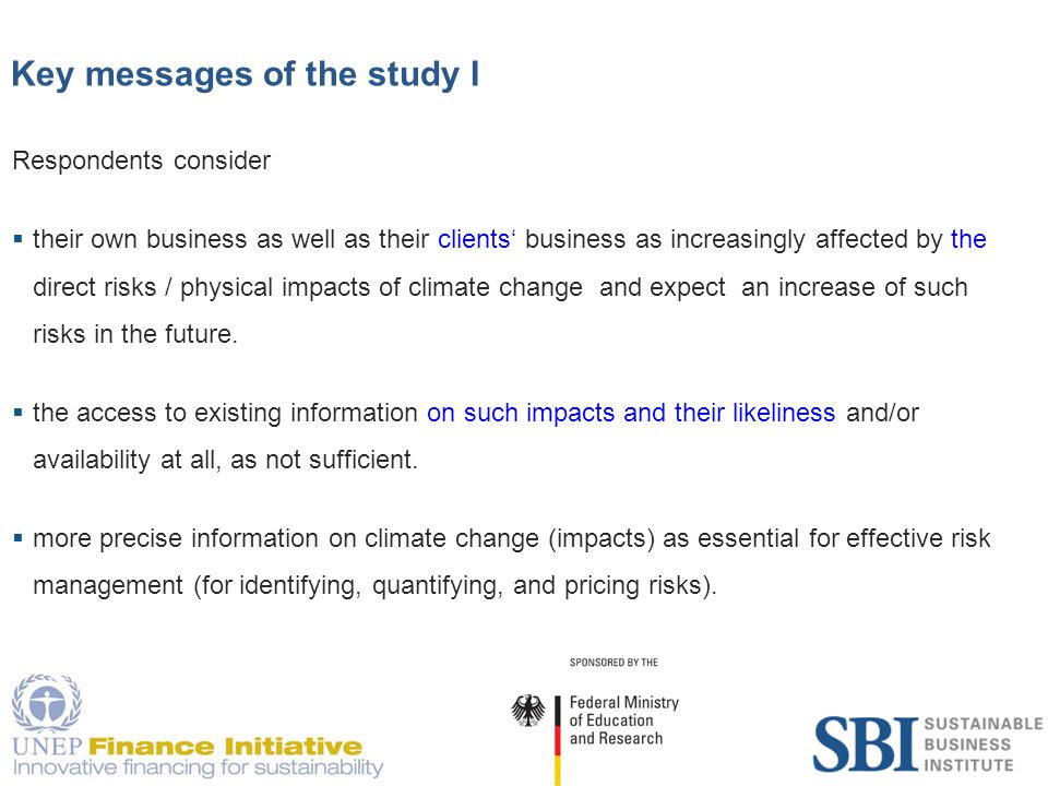 7 Key messages of the study II International financial service providers (insurers, lenders and asset managers) consider  information at the regional level within a time horizon of 5 to 10 years and the interpretation of the reliability of climate change (impact) predictions as most relevant.